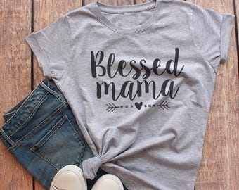 Blessed Mama Shirt, Mom Shirt, Mom Life Shirt, Gift for Mom New, Mommy Shirt, Shirt for Mom, New Mom Gift, Pregnancy Shirt, Mama Shirt