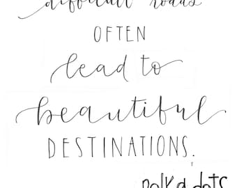Difficult roads often lead to beautiful destinations, Print