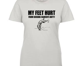 My Feet Hurt From Kicking Cancer's Butt! Snarky Ladies T-shirt  by Stage4Products- Killin' that tumor with humor. Fight for your life!