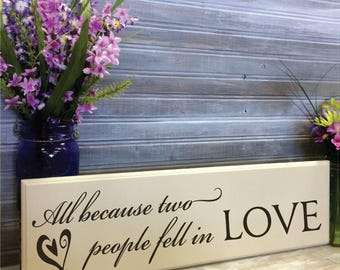 All because two people fell in love - Wedding Shower Decor, Card Table Sign, Love Saying Decor, Anniversary Gift for Her, Birthday Gift