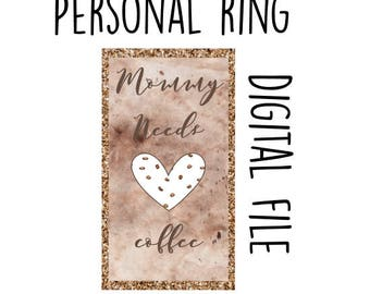 Digital File-PERSONAL RING Dashboards Mommy needs coffee