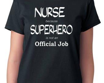 Nurses T-Shirt - Nurse because Superhero is not an Official Job, RN, LPN, Emergency Room, Hospital, Doctors Office
