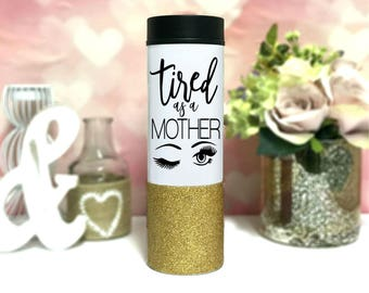 Tired as a mother mug - Mom Cups - Mom Travel Mugs - Gift for Mom - Mother's Day Birthday Stainless Steel Insulated Thermos - Glitter Cups