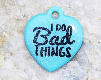 I Do Bad Things Funny Pet ID Tag Dog - Pick Tag Color +  Shape & Size - Personalized Back - Custom Dog ID Tags - Dog IDs - Dog Collar Cute