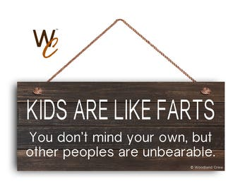 "Kids Are Like Farts Sign, Humorous Sign, 6""x14"" Rustic Style Signs, Fun and Unique Gift, Gag Gift, Funny Kid Sign, Fart Sign,"