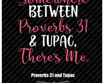 Somewhere Between Proverbs 31 and Tupac There's me SVG - Tupac and Proverbs 31 design SVG - SVG Digital Download