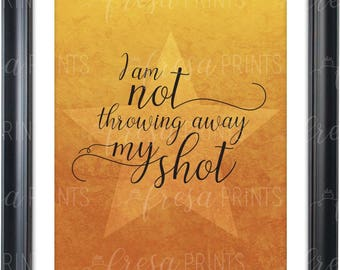 Hamilton Inspired I Am Not Throwing Away My Shot Instant Printable Download
