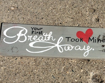 Your first Breath took mine Away Sign
