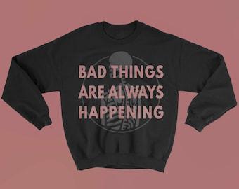 Bad Things Sweatshirt