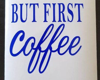 But First Coffee Decal - For Yeti & Rtic cups, Keurig makers, cups, mugs. Coffee bar, Cafe decor, coffee cup, java, kitchen decals.