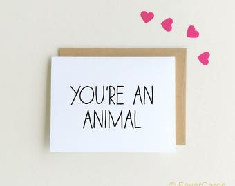 Valentine's Day Card - You're an Animal - Funny Valentine's Day Card - Love Card - Funny Love Card - Funny Anniversary Card