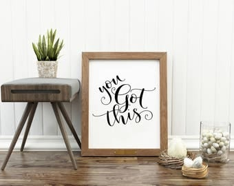 You Got This-You Got This Print-Typography Print You Got This Sign-Inspirational Motivational Print-Instant Download-Printable Wall Art