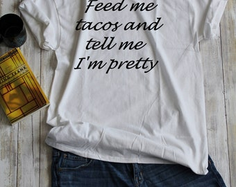 Feed Me Tacos and Tell Me I'm Pretty
