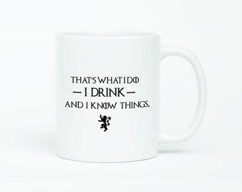 Game Of Thrones Mug, Thats What I Do I Drink And I Know Things, Tyrion Lannister Quote, Tyrion Lannister Quote Mug, The Lannisters