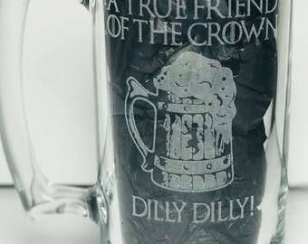 """Trendy, fun laser etched 25 oz glass beer mug. Laser engraved with """"A True Friend of the Crown Dilly Dilly"""" A perfect gift for anyone!"""