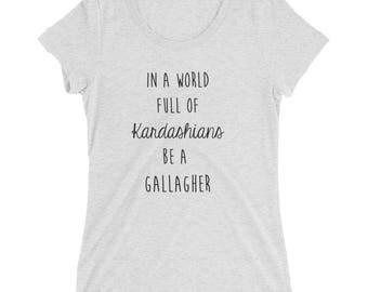 In a world full of Kardashians be a Gallagher, Shameless shirt, Shameless tv show shirt ,TV Show Shirt