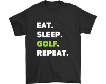 Eat Sleep Golf Repeat T Shirt, Eat Sleep Golf T Shirt, Golfing Gift for Golfer, Golfer Gift, Golfer Shirt, Golf Lover Shirt, Funny Shirt