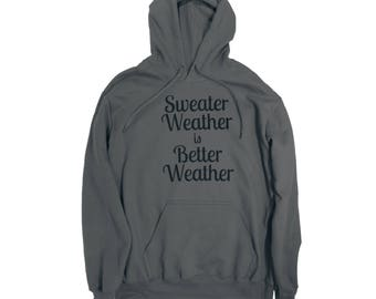 Sweater Weather is Better Weather hoodie, comfy sweater, girlfriend gift, friend gift