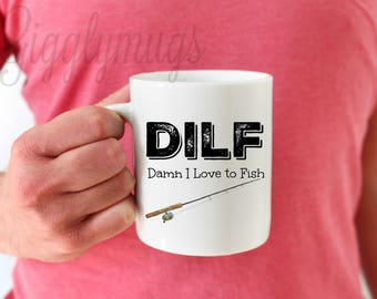 I love fishing coffee mug/DILF mug/Damn I love to FIsh Coffee Mug/Lake coffee mug/Husband Fishing mug/Boyfriend Fishing Mug/Gift