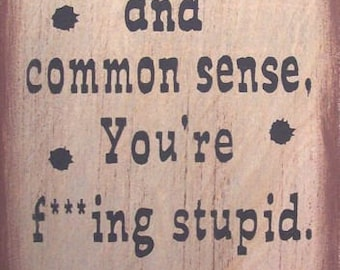 If You Lack Logic Reason & Common Sense Clint Eastwood Primitive Rustic Country Wood Sign Home Decor
