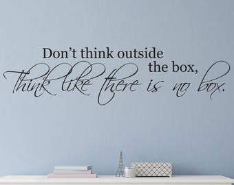 Vinyl Wall Decal, Vinyl Wall Art, Inspirational Wall Decal, Inspirational Quotes, Don't think outside the box, think like there is no box