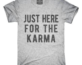 Just Here For The Karma T-Shirt, Hoodie, Tank Top, Gifts