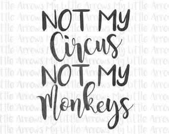 40% off - Not my circus SVG, DXF, EPS, png Files for Cutting Machines Cameo or Cricut - not my monkeys svg - cute svg - diy sign svg - gift