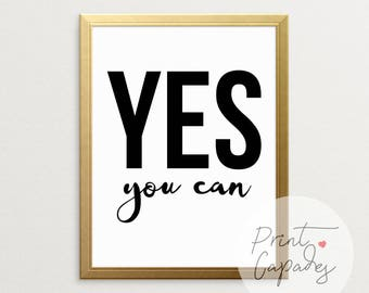 Printable Art, Yes You Can, You Can And You Will, Inspirational Wall Art, Wall Art, Wall Decor, Black And White Prints, Motivational Poster