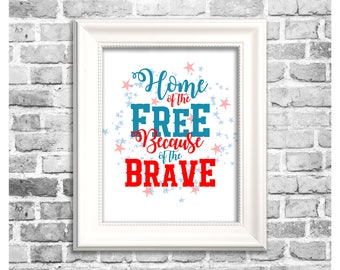 Independence Day Print / Home of the Free Because of the Brave / Military Appreciation / Printable 4th of July Decor