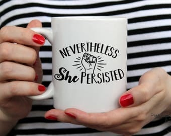 Nevertheless she persisted, she persisted, feminist mug, feminist, feminist gift, feminist coffee mug, coffee mug, she persisted mug, coffee