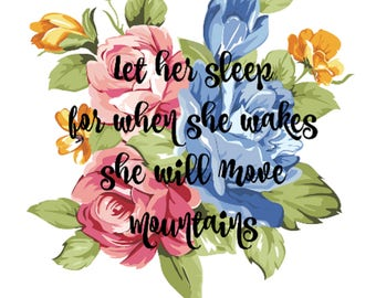 Let her sleep, for when she wakes she will move mountains / Printable Wall Art/ Girl Nursery Art / Digital Download / Floral Nursery Decor