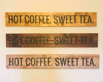 Hot Coffee. Sweet Tea. Home decor sign