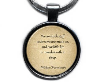 """William Shakespeare """"We are such stuff as dreams are made on, and our little life is rounded with a sleep."""" Keychain Keyring"""