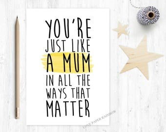 step mum card, step mum mother's day card, thanks step mum card, step mum birthday card, step mum quote, you're just like a mum