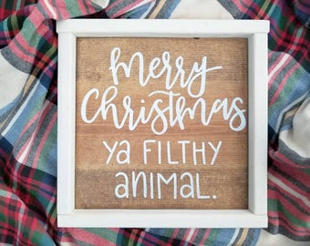 Merry Christmas Ya Filthy Animal Sign/ Holiday Sign/ Calligraphy Sign/ Handmade Sign/ Holiday Sign/ Rustic Sign/ Farmhouse Sign/ Home Alone