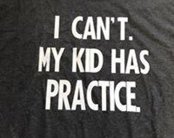 I can't, my kid has practice shirt!