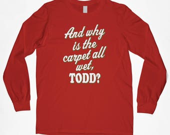 Christmas Vacation Shirt T New And Why Is The Carpet All Wet Todd Funny Holiday Long Sleeve Adult T-Shirt