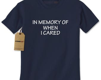 In Memory Of When I Cared Mens T-shirt