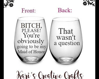 Matron of Honor Glass, Bridesmaid Glass, Will you be my, Bitch please, Bridal party glass, Maid of Honor proposal, Bridesmaid Proposal