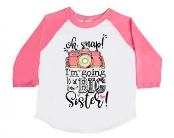Oh Snap I'm Going to be a Big Sister - Big Sister Announcement Shirts  - Big Sister to Be - Pregnancy Announcement Shirts - Big Sister Shirt