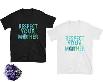 Respect Your Mother (Earth) Short Sleeve Unisex T-Shirt - Mother Nature Cotton Jersey Knit Tee Shirt - Gift Idea For Him or Her