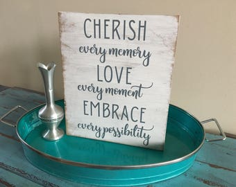 Cherish Every Memory, Love Every Moment, Embrace Every Possibility Rustic Wood Sign/Family Decor/Gallery Wall Decor/Inspirational Sign