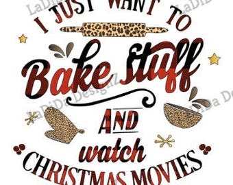 I just want to bake stuff and watch Christmas movies Sublimation Transfers