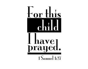 For this child I have prayed. 1 Samuel 1:27