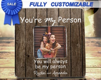 Best Friend Gift Ideas Youre My Person Frame Greys Anatomy Best Friend Birthday Gift Best friend Frame Create Your Own Custom Frame Bff Gift