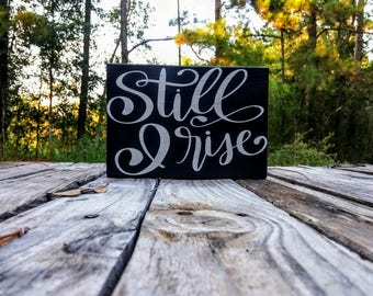 Still I rise wooden inspirational art, Maya Angelou poem quote, Motivational shelf sitter, wood sign, desk decor, office decor, mom gift