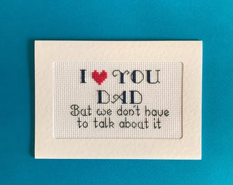 Gift for dad, I love you, Dad, cross stitch, greeting card, funny, dad card, fathers day, awkward, quiet dad, dad gift, humorous, dad joke