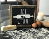 "Just Roll With It Small Shelf Sitter Sign | 7""x9"""