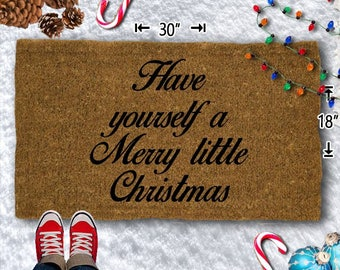 Have Yourself A Merry Little Christmas Coir Doormat - 18x30 - Welcome Mat - House Warming - Mud Room - Gift - Custom