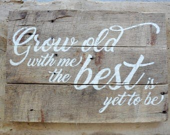 Grow Old With Me, Reclaimed Wood Sign, The Best Is Yet to Be, Anniversary Gift, Wife Gift, Wedding Gift, Personalized Wood Sign
